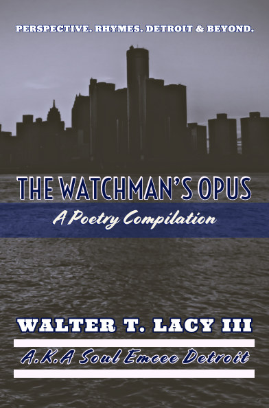 View The Watchman's Opus: A Poetry Compilation by Walter T. Lacy III