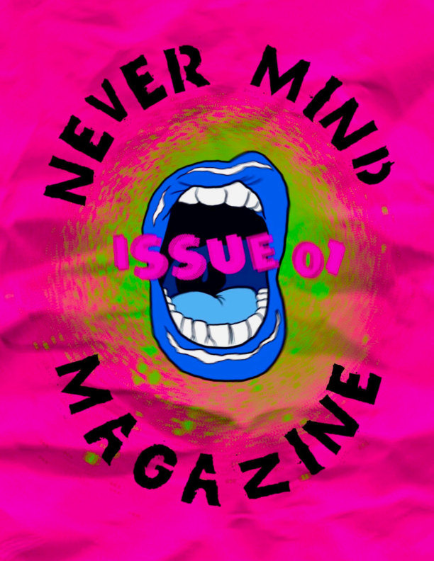 View Never Mind Magazine by Emma A. Walker