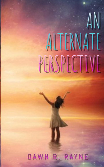 View An Alternate Perspective by Dawn R. Rayne