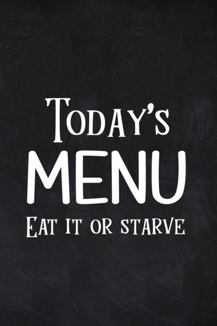 View Today's Menu Eat it or Starve by PaperLand
