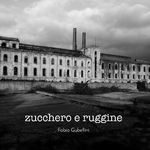Visualizza zucchero e ruggine di Fabio Gubellini