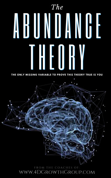View The Abundance Theory by 4 Dimensional Growth Group