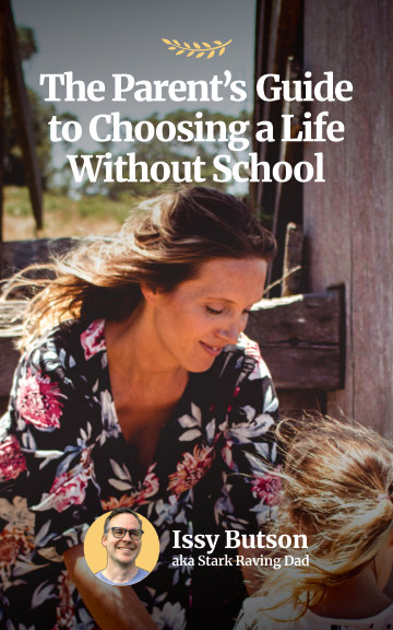 View The Parent's Guide to Choosing a Life Without School by Issy Butson