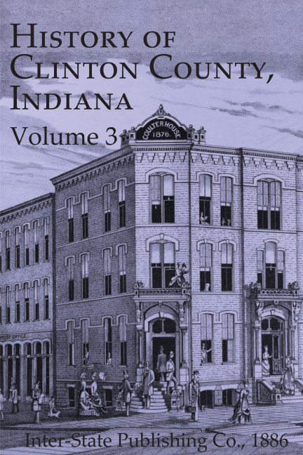 View 1886 History of Clinton County, Indiana - Vol. 3 by Inter-State Publishing Co.