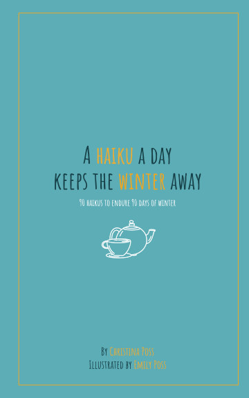 View A Haiku a Day Keeps the Winter Away by Christina Poss