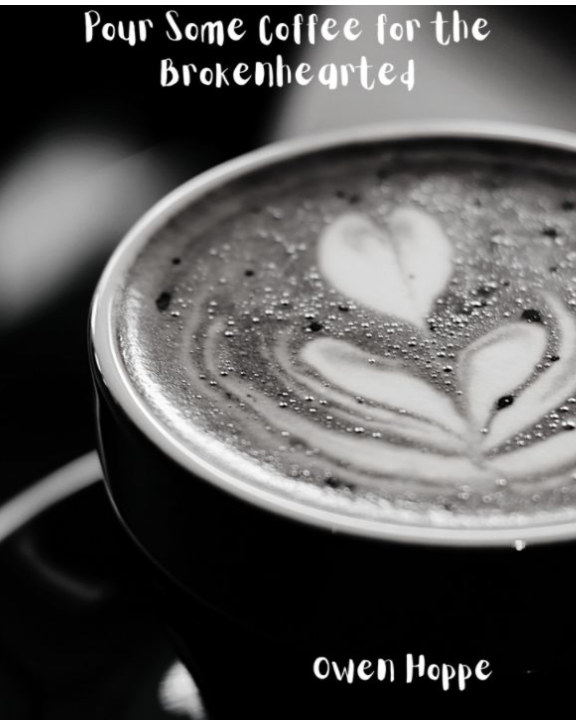 View Pour Some Coffee for the Brokenhearted by Owen Hoppe