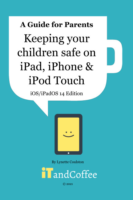 Keeping Kids safe on iPad, iPhone and iPod Touch (2021 Edition) nach Lynette Coulston anzeigen