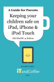 Keeping Kids safe on iPad, iPhone and iPod Touch (2021 Edition) book cover