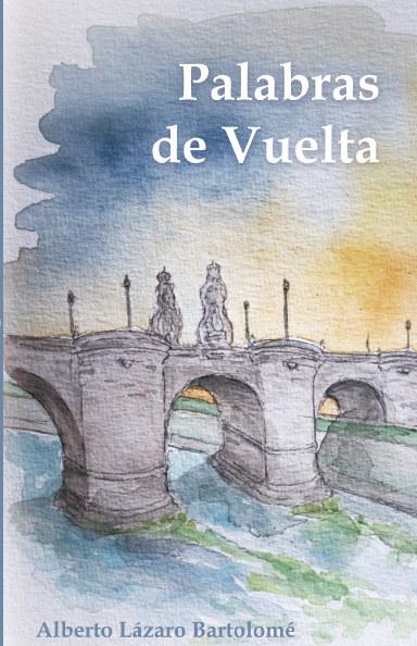 Ver Palabras de Vuelta por Alberto Lázaro Bartolomé