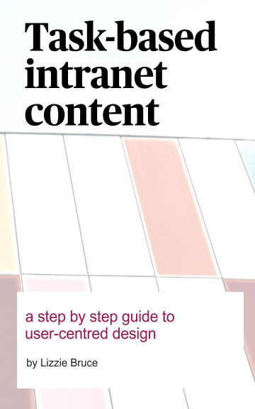 View Task-based intranet content by Lizzie Bruce