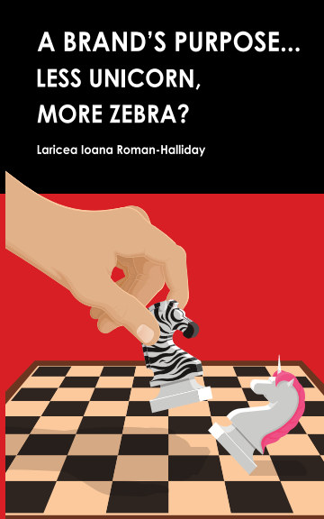 View Brand Purpose - Less Unicorn, More Zebra? by Laricea Ioana Roman-Halliday