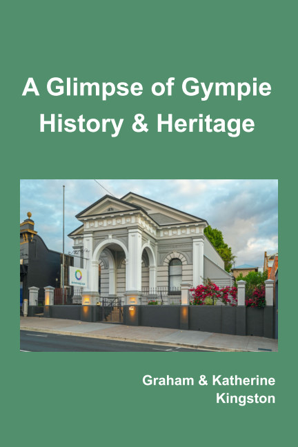 View A Glimpse of Gympie History and Heritage by Graham and Katherine Kingston