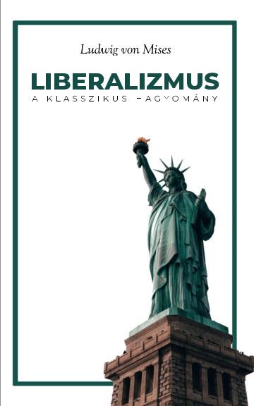 View Liberalizmus: A klasszikus hagyomány by Ludwig von Mises