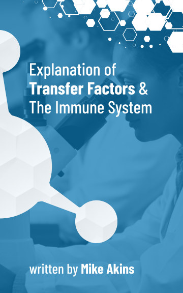 View Explanation of Transfer Factors and the Immune System by Mike Akins