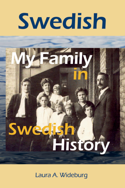 View Swedish: My Family in Swedish History by Laura A. Wideburg