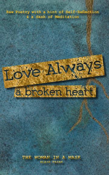 View Love Always, a Broken Heart by Blair Fasan