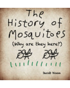 The History of Mosquitoes (Why are they here?) book cover