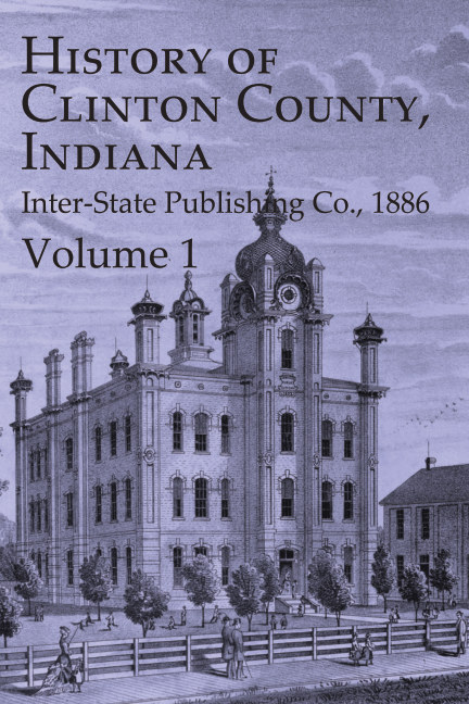 View 1886 History of Clinton County, Indiana - Vol. 1 by Inter-State Publishing Co.