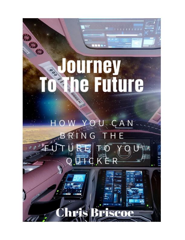 Visualizza Journey to the Future, How to Bring the Future to You Quicker di Chris Briscoe