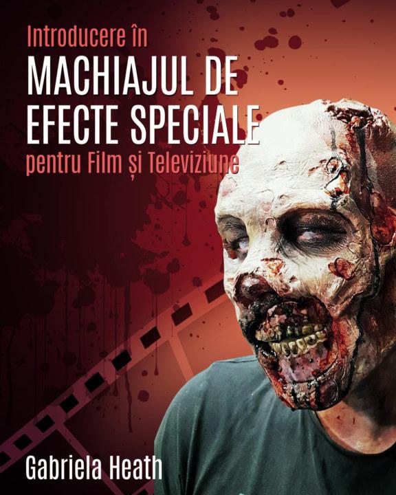 View Întroducere în Machiajul de Efecte Speciale pentru Film și Televiziune by Gabriela Heath