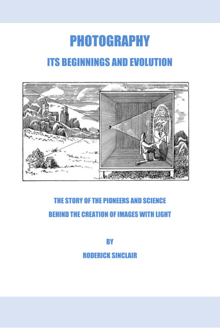 View Photography - Its Beginnings and Evolution by Roderick J. Sinclair