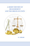 A Short History of Measurement and the Origin of Units book cover