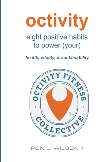 View octivity- 8 positive habits to power your health, vitality, and sustainability by Ron L. Wilson II