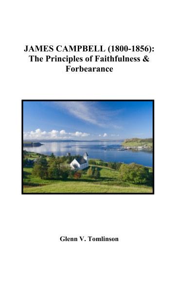 Ver JAMES CAMPBELL (1800-1856): The Principles of Faithfulness and Forbearance por Glenn V. Tomlinson