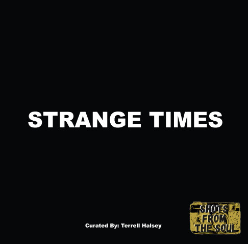 Ver Shots From The Soul Collective: Strange Times por Curator Terrell Halsey