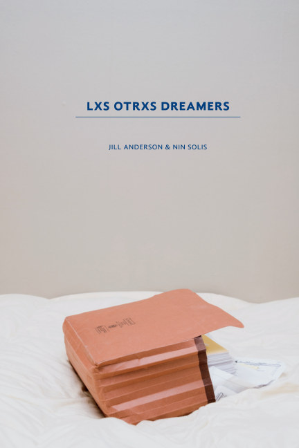 View Lxs Otrxs Dreamers by Jill Anderson and Nin Solis