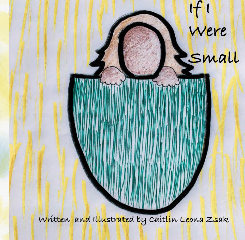 View If I Were Small by Caitlin Leona Zsak
