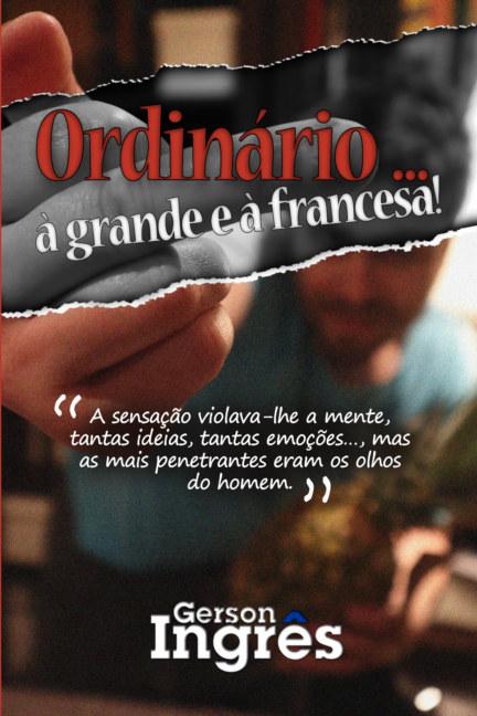Bekijk Ordinário à grande e à francesa! op Gerson Ingrês