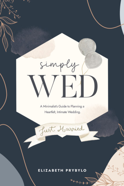 View Simply Wed: A Minimalist's Guide to Planning a Heartfelt, Intimate Wedding. by Elizabeth Prybylo