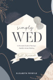 Simply Wed: A Minimalist's Guide to Planning a Heartfelt, Intimate Wedding. book cover