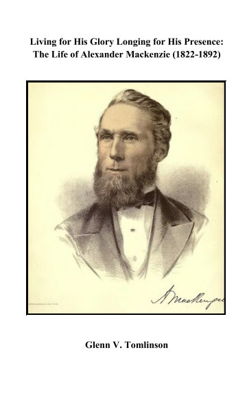 View Living for His Glory Longing for His Presence: The Life of Alexander Mackenzie (1822-1892) by Glenn V. Tomlinson
