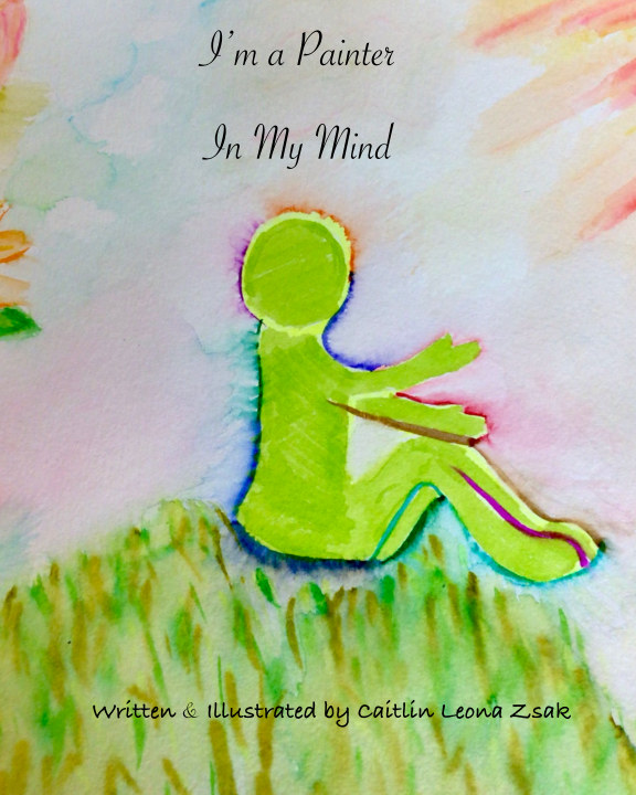 Ver I'm a Painter In My Mind por Caitlin Leona Zsak