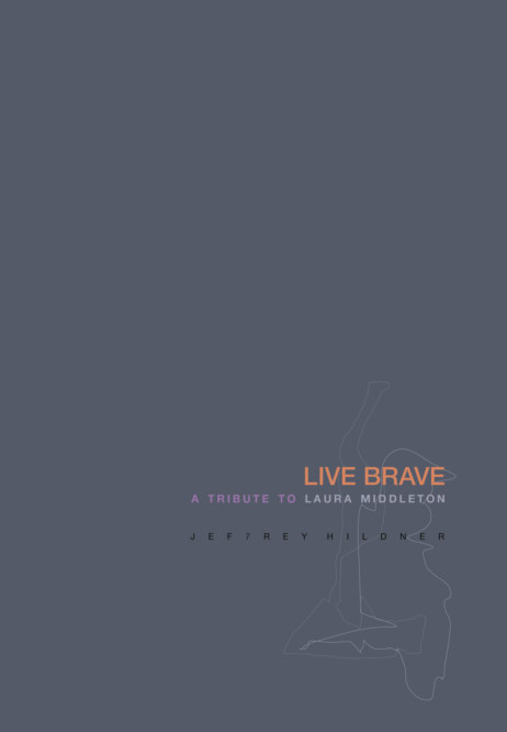 View LIVE BRAVE: A Tribute to Laura Middleton by JEF7REY HILDNER