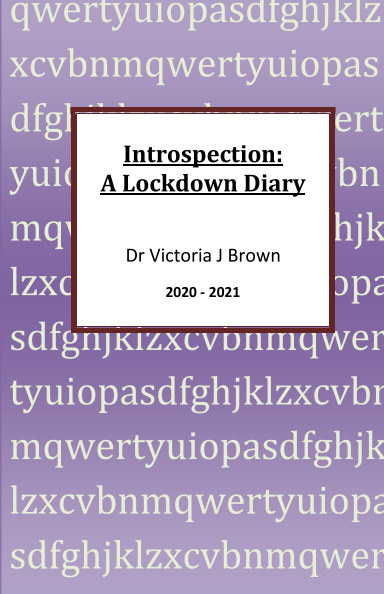 View Introspection: A Lockdown Diary by Dr Victoria J Brown