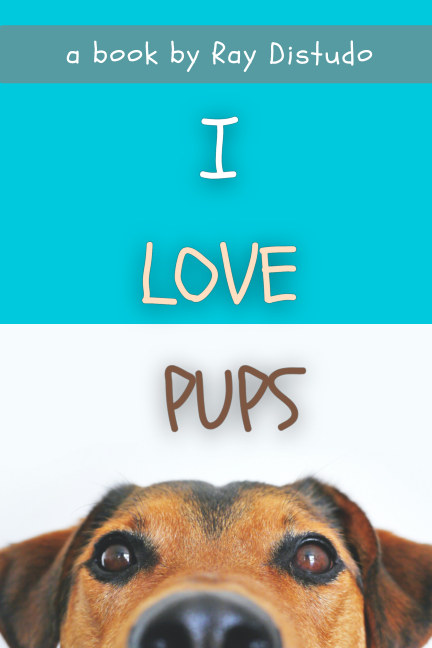 View I Love Pups by Ray Distudo
