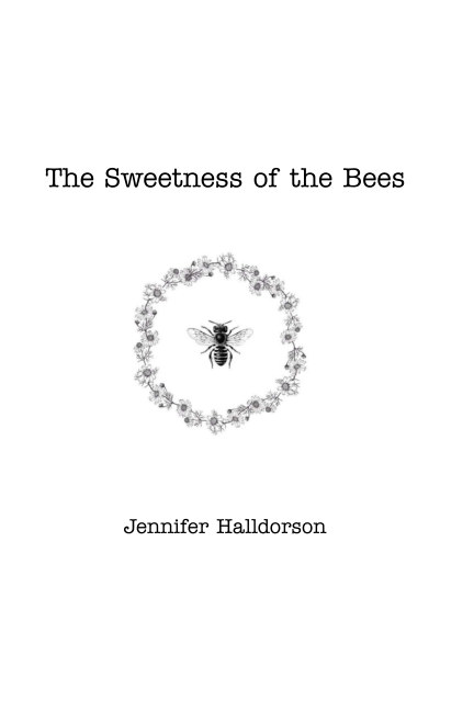 View The Sweetness of the Bees by Jennifer Halldorson