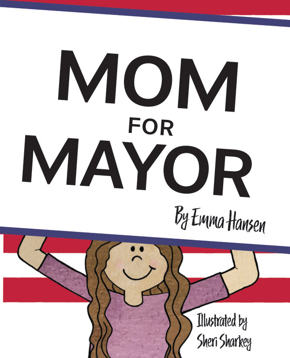 View Mom for Mayor by Emma Hansen