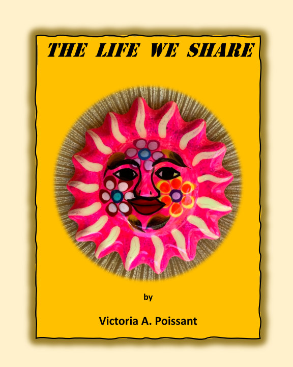 View The Life We Share by VICTORIA A. POISSANT