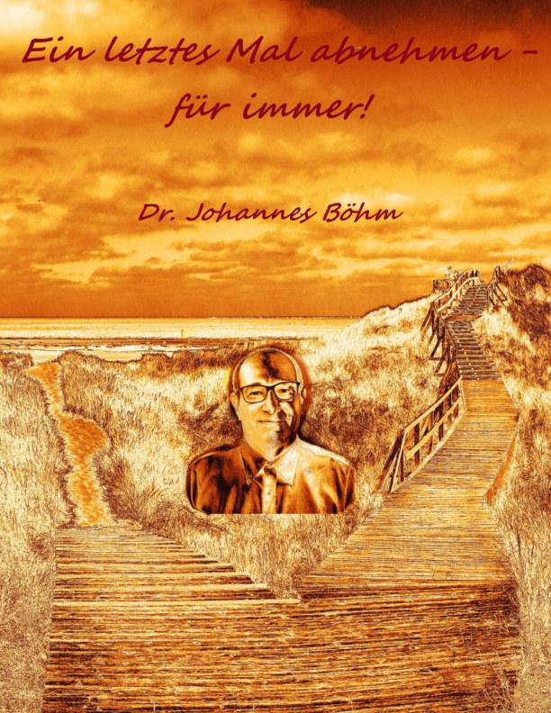 View Ein letztes Mal abnehmen - für immer! by Dr. Johannes Böhm