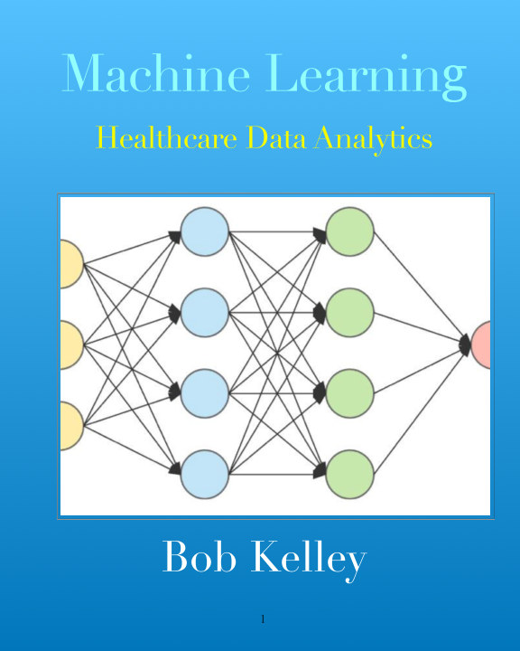 View Machine Learning: Healthcare Data Analytics by Bob Kelley