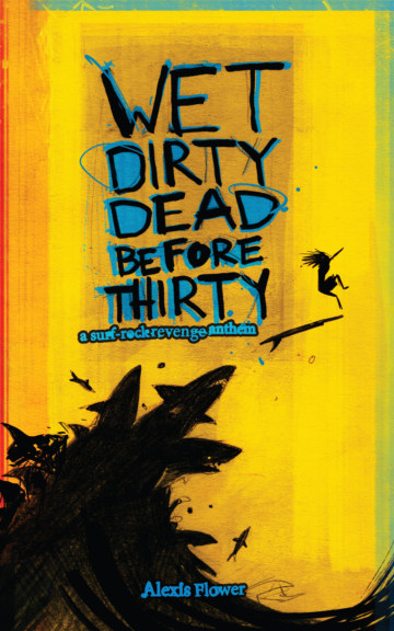 View Wet Dirty Dead Before Thirty by Alexis Flower