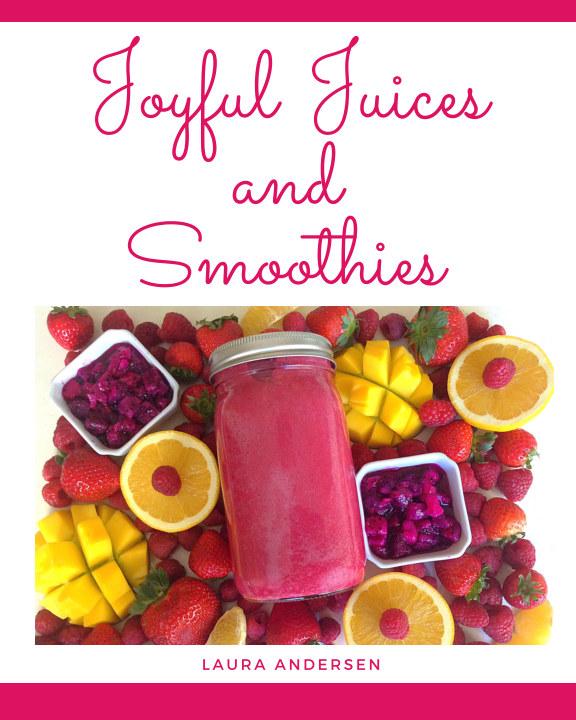 Ver Joyful Juices and Smoothies por Laura Andersen