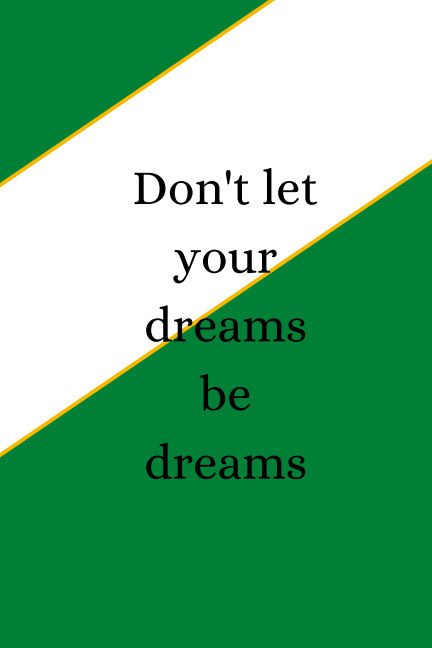 View Don't let your dreams be dreams by Rosa van Oene