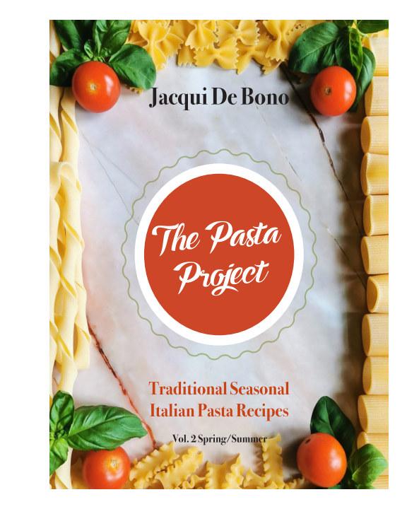 View The Pasta Project Traditional Seasonal Italian Pasta Recipes Vol 2 Spring/Summer by Jacqui De Bono