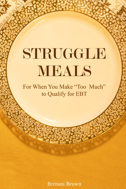 View Struggle Meals by Brittani Brown