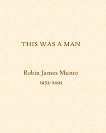 THIS WAS A MAN: Robin Munro, 1952-2021 (with Blurb logo) book cover